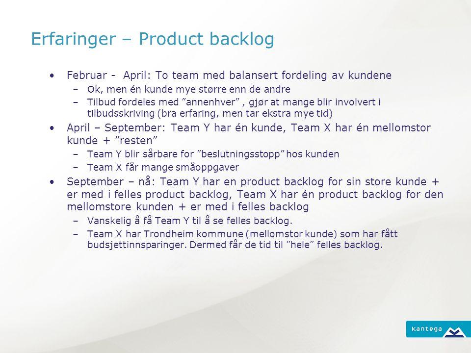 Erfaringer – Product backlog Februar - April: To team med balansert fordeling av kundene –Ok, men én kunde mye større enn de andre –Tilbud fordeles med annenhver , gjør at mange blir involvert i tilbudsskriving (bra erfaring, men tar ekstra mye tid) April – September: Team Y har én kunde, Team X har én mellomstor kunde + resten –Team Y blir sårbare for beslutningsstopp hos kunden –Team X får mange småoppgaver September – nå: Team Y har en product backlog for sin store kunde + er med i felles product backlog, Team X har én product backlog for den mellomstore kunden + er med i felles backlog –Vanskelig å få Team Y til å se felles backlog.