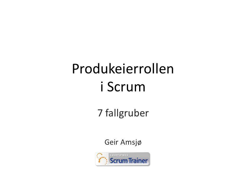 Produkeierrollen i Scrum 7 fallgruber Geir Amsjø