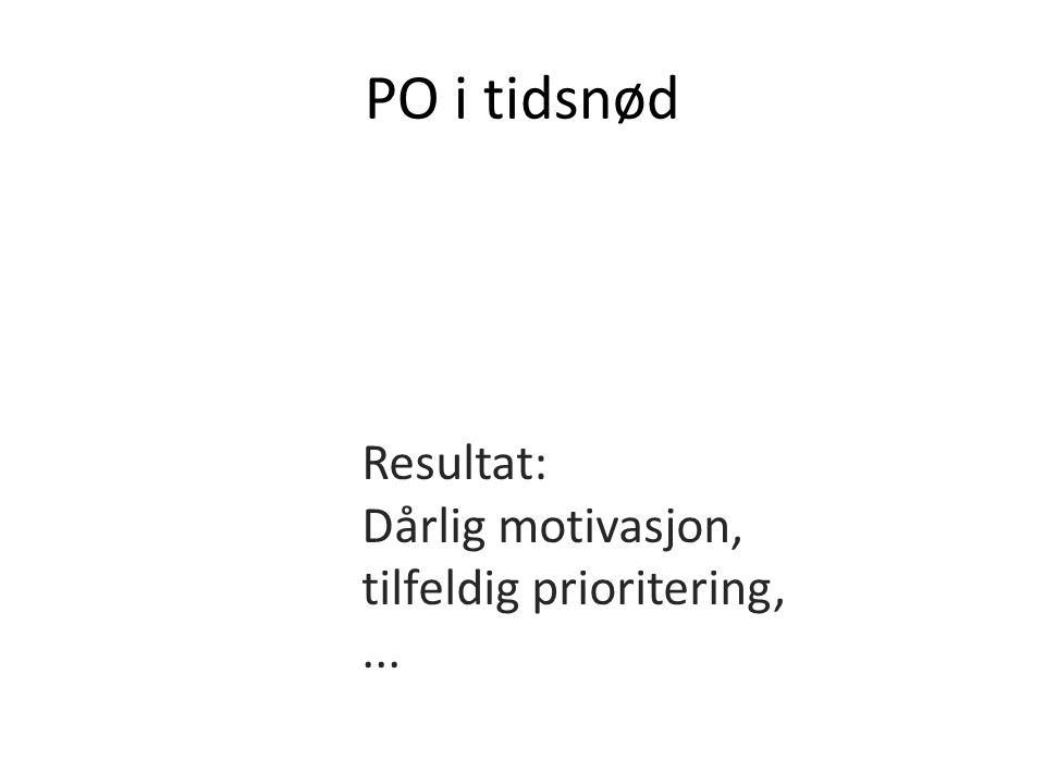 PO i tidsnød Resultat: Dårlig motivasjon, tilfeldig prioritering,...