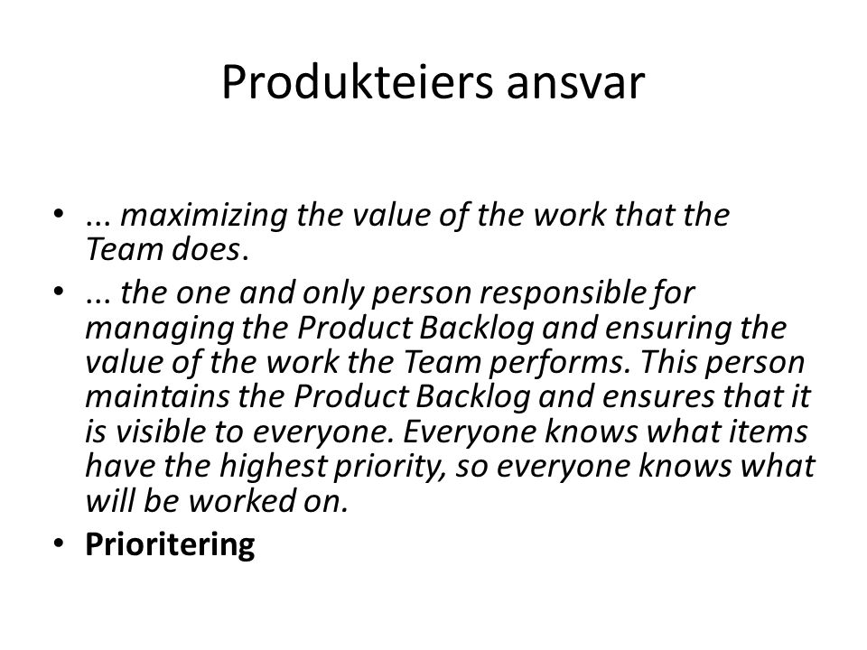 Produkteiers ansvar... maximizing the value of the work that the Team does.... the one and only person responsible for managing the Product Backlog an
