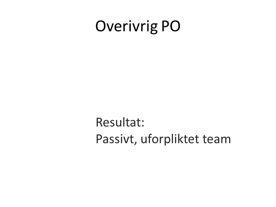 Overivrig PO Resultat: Passivt, uforpliktet team