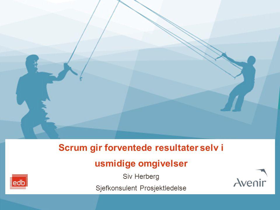 Scrum gir forventede resultater selv i usmidige omgivelser Siv Herberg Sjefkonsulent Prosjektledelse