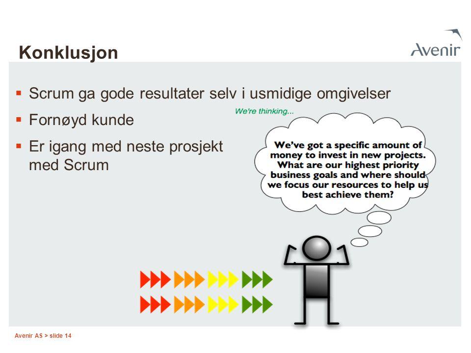 Avenir AS > slide 14 Konklusjon  Scrum ga gode resultater selv i usmidige omgivelser  Fornøyd kunde  Er igang med neste prosjekt med Scrum