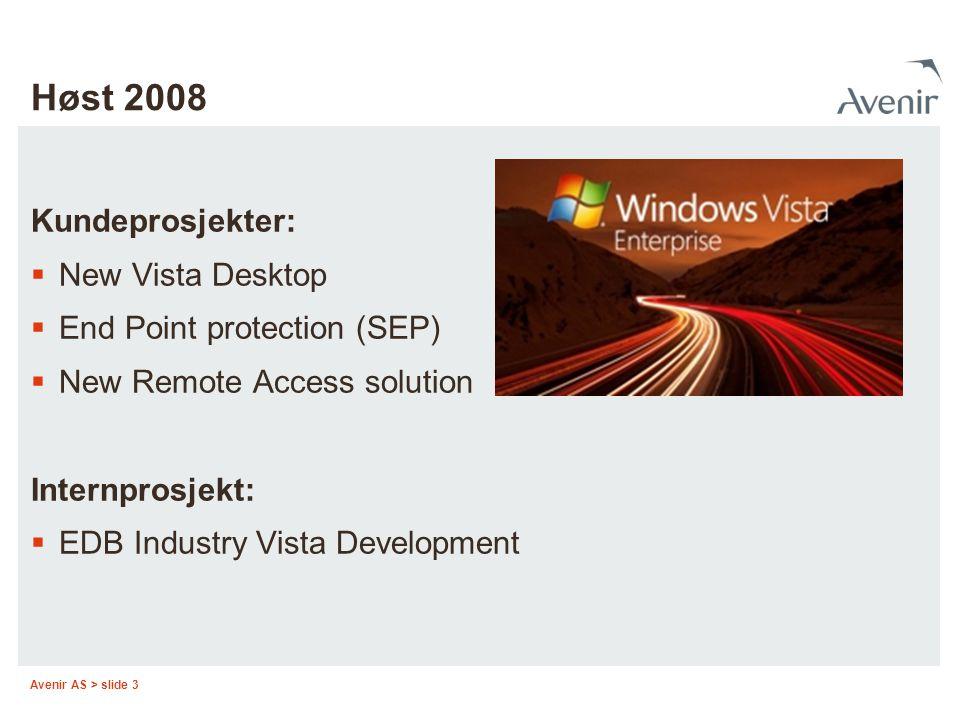 Avenir AS > slide 3 Høst 2008 Kundeprosjekter:  New Vista Desktop  End Point protection (SEP)  New Remote Access solution Internprosjekt:  EDB Ind