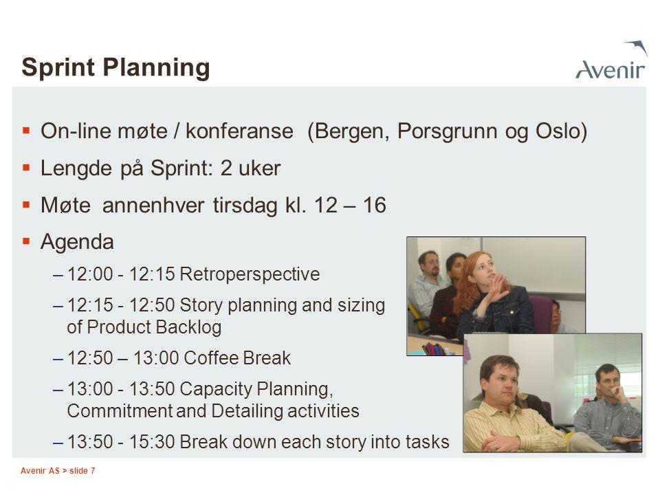 Avenir AS > slide 7 Sprint Planning  On-line møte / konferanse (Bergen, Porsgrunn og Oslo)  Lengde på Sprint: 2 uker  Møte annenhver tirsdag kl. 12