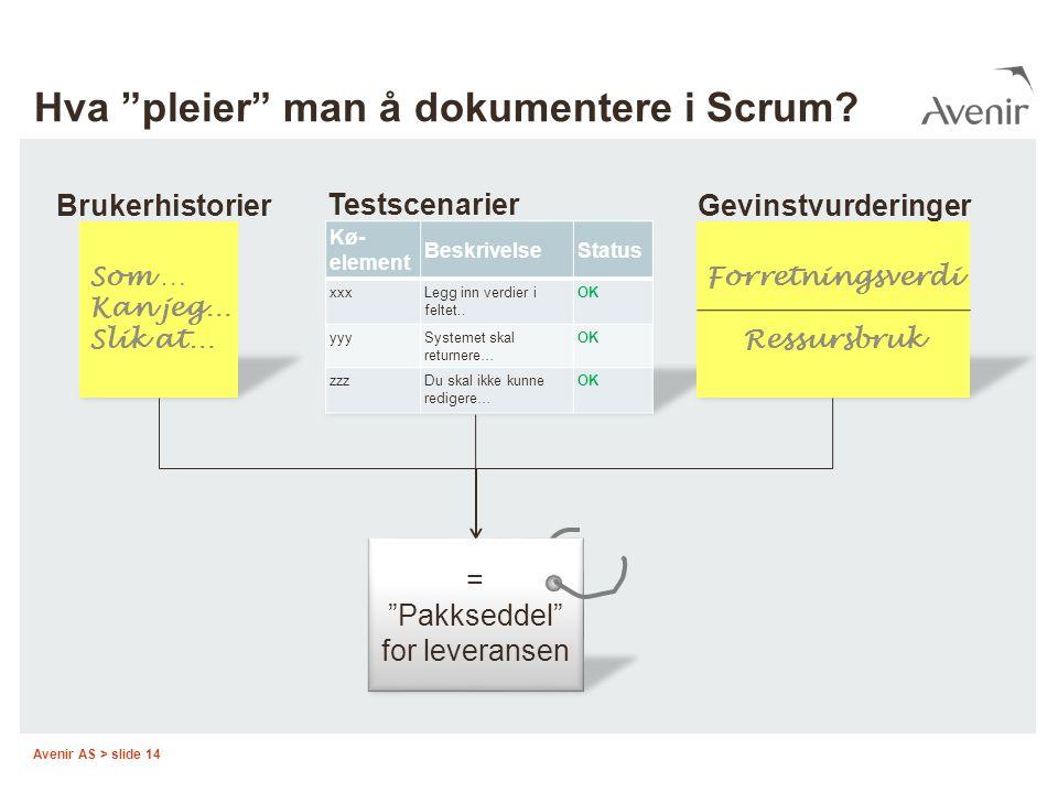"""Avenir AS > slide 14 Hva """"pleier"""" man å dokumentere i Scrum? Som … Kan jeg… Slik at… Brukerhistorier Testscenarier = """"Pakkseddel"""" for leveransen Forre"""