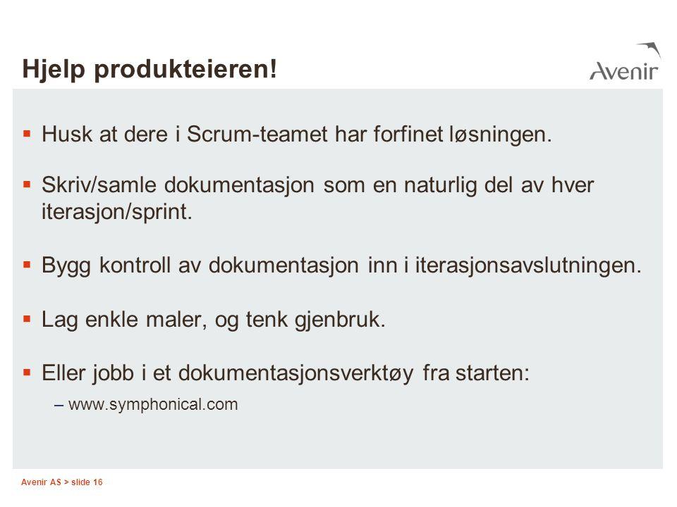Avenir AS > slide 16 Hjelp produkteieren!  Husk at dere i Scrum-teamet har forfinet løsningen.  Skriv/samle dokumentasjon som en naturlig del av hve