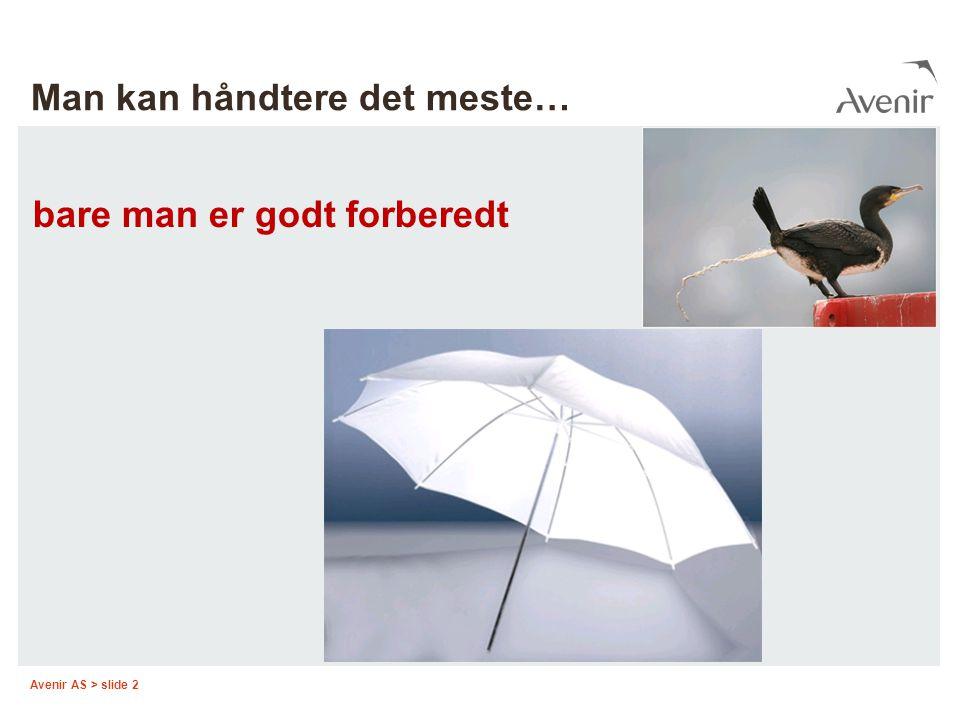 Avenir AS > slide 2 Man kan håndtere det meste… bare man er godt forberedt