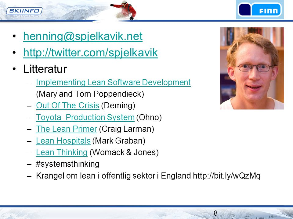 henning@spjelkavik.net http://twitter.com/spjelkavik Litteratur –Implementing Lean Software DevelopmentImplementing Lean Software Development (Mary and Tom Poppendieck) –Out Of The Crisis (Deming)Out Of The Crisis –Toyota Production System (Ohno)Toyota Production System –The Lean Primer (Craig Larman)The Lean Primer –Lean Hospitals (Mark Graban)Lean Hospitals –Lean Thinking (Womack & Jones)Lean Thinking –#systemsthinking –Krangel om lean i offentlig sektor i England http://bit.ly/wQzMq 8