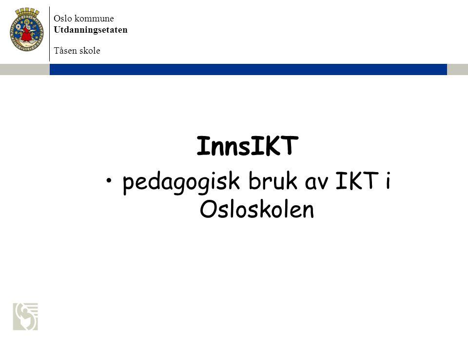 Oslo kommune Utdanningsetaten Tåsen skole InnsIKT pedagogisk bruk av IKT i Osloskolen