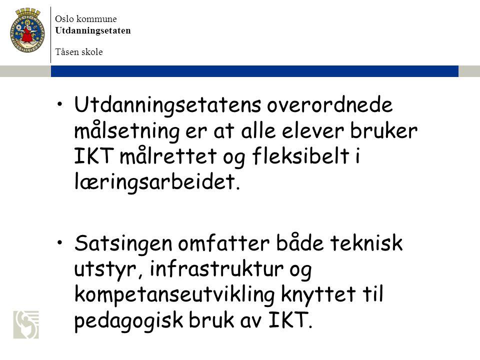 Oslo kommune Utdanningsetaten Tåsen skole Utdanningsetatens overordnede målsetning er at alle elever bruker IKT målrettet og fleksibelt i læringsarbei