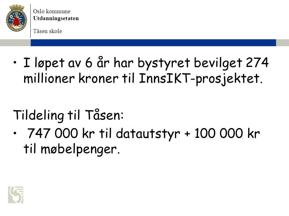Oslo kommune Utdanningsetaten Tåsen skole I løpet av 6 år har bystyret bevilget 274 millioner kroner til InnsIKT-prosjektet. Tildeling til Tåsen: 747