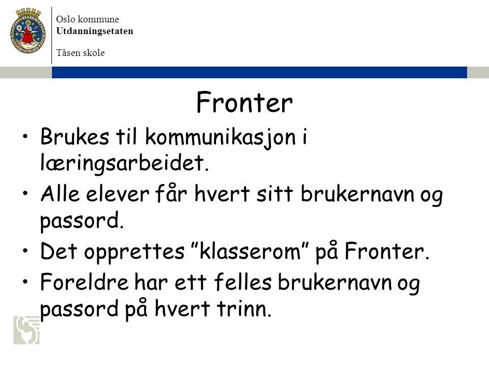 Oslo kommune Utdanningsetaten Tåsen skole Fronter Brukes til kommunikasjon i læringsarbeidet. Alle elever får hvert sitt brukernavn og passord. Det op