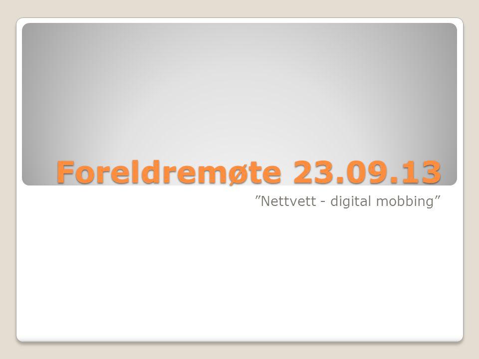 """Foreldremøte 23.09.13 """"Nettvett - digital mobbing"""""""