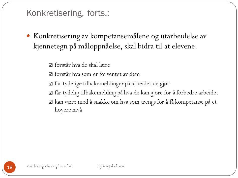 Konkretisering, forts.: Vurdering - hva og hvorfor? Bjørn Jakobsen 18 Konkretisering av kompetansemålene og utarbeidelse av kjennetegn på måloppnåelse