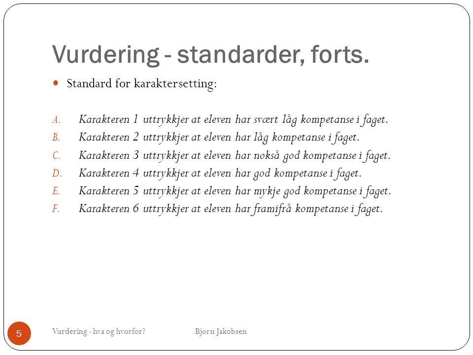 Vurdering - standarder, forts. Vurdering - hva og hvorfor? Bjørn Jakobsen 5 Standard for karaktersetting: A. Karakteren 1 uttrykkjer at eleven har svæ