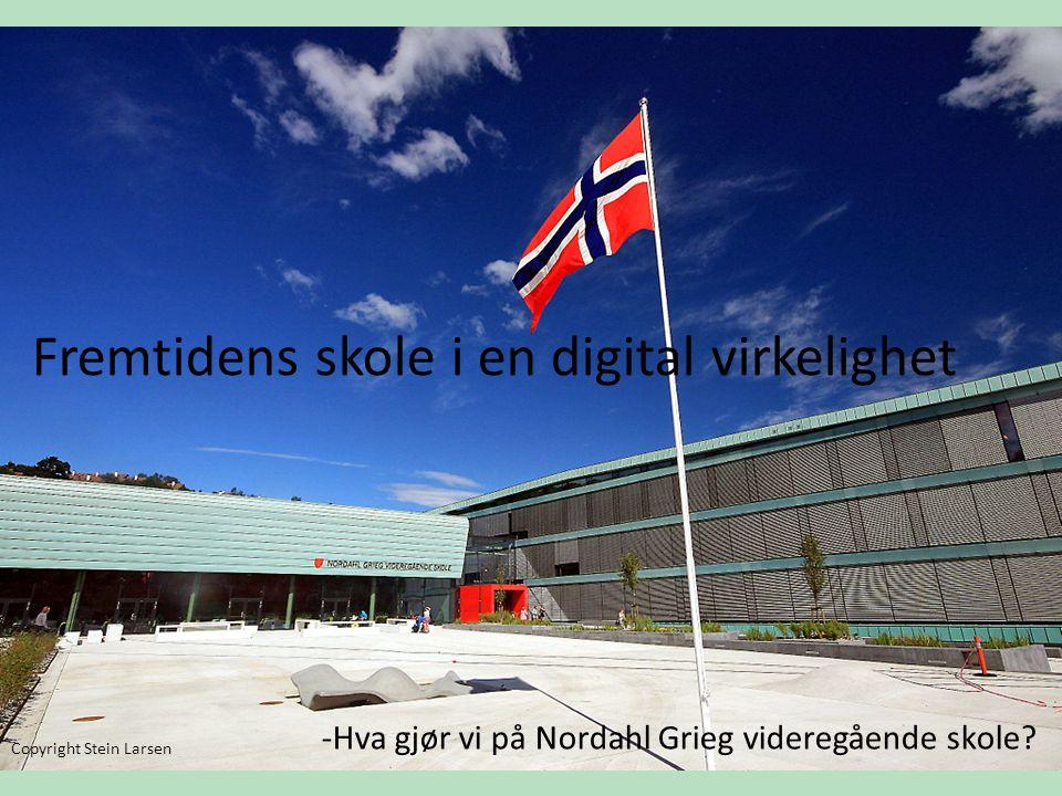 Fremtidens skole i en digital virkelighet -Hva gjør vi på Nordahl Grieg videregående skole.