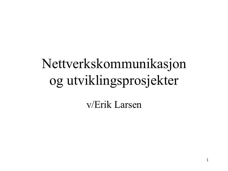 1 Nettverkskommunikasjon og utviklingsprosjekter v/Erik Larsen