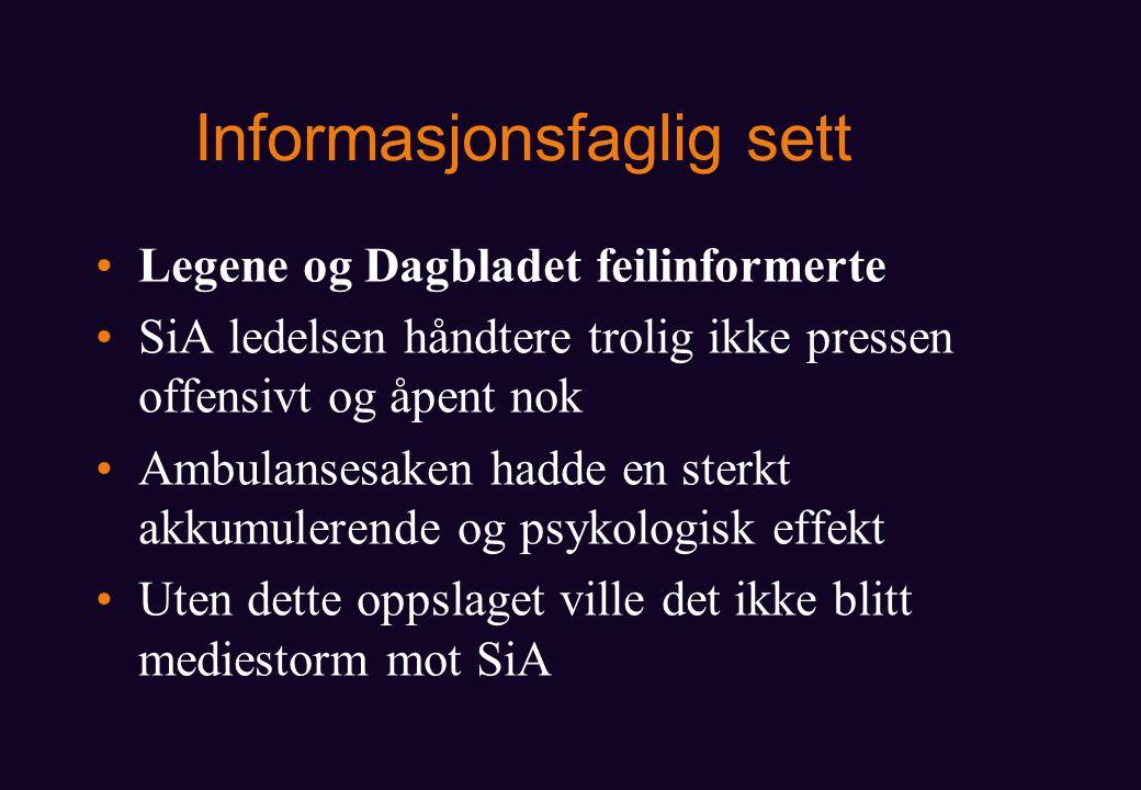 Informasjonsfaglig sett Legene og Dagbladet feilinformerte SiA ledelsen håndtere trolig ikke pressen offensivt og åpent nok Ambulansesaken hadde en sterkt akkumulerende og psykologisk effekt Uten dette oppslaget ville det ikke blitt mediestorm mot SiA