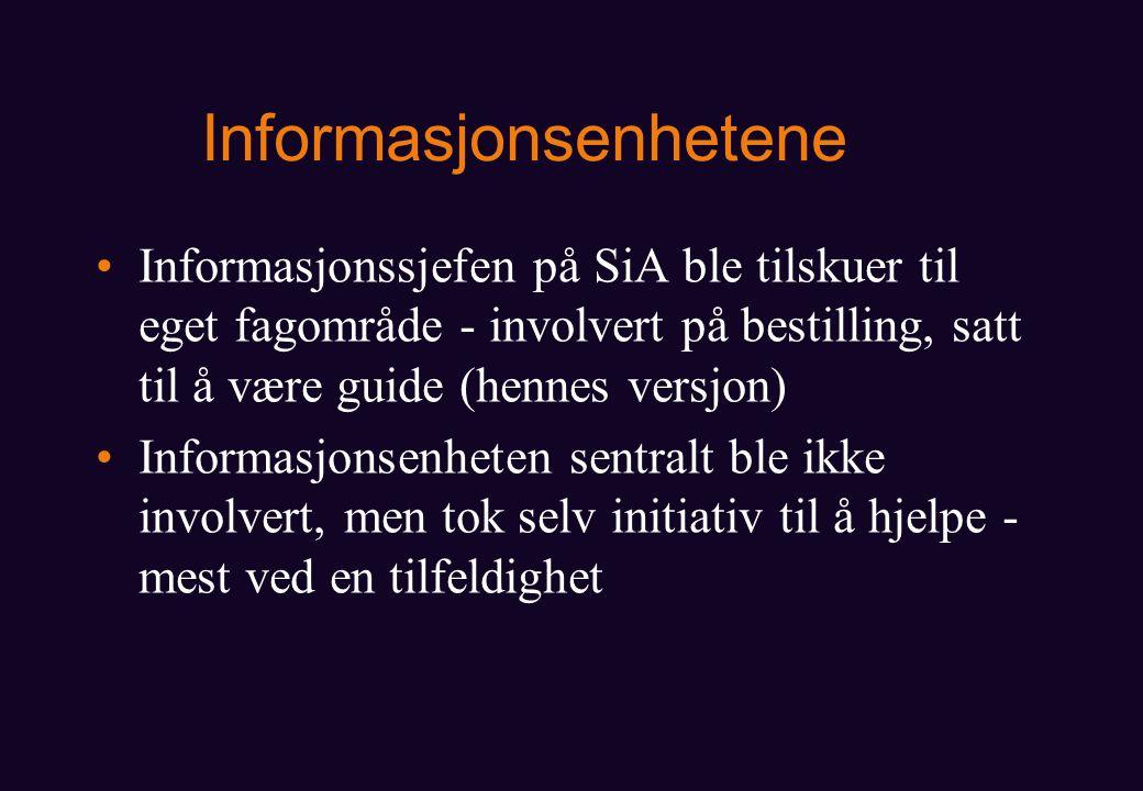 Informasjonsenhetene Informasjonssjefen på SiA ble tilskuer til eget fagområde - involvert på bestilling, satt til å være guide (hennes versjon) Informasjonsenheten sentralt ble ikke involvert, men tok selv initiativ til å hjelpe - mest ved en tilfeldighet