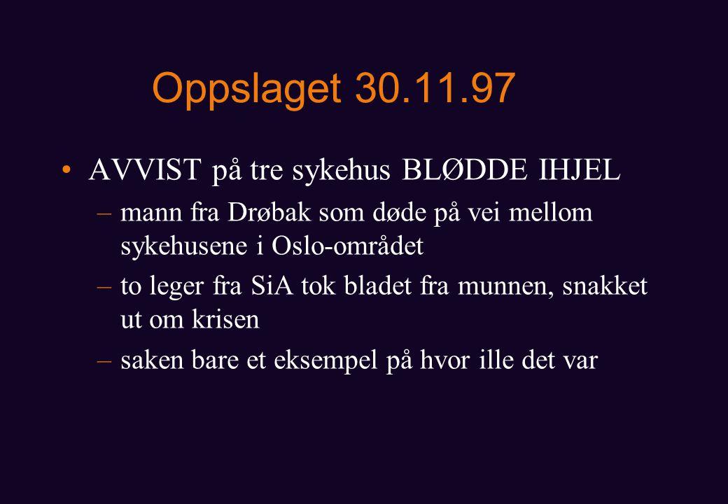 Oppslaget 30.11.97 AVVIST på tre sykehus BLØDDE IHJEL –mann fra Drøbak som døde på vei mellom sykehusene i Oslo-området –to leger fra SiA tok bladet fra munnen, snakket ut om krisen –saken bare et eksempel på hvor ille det var