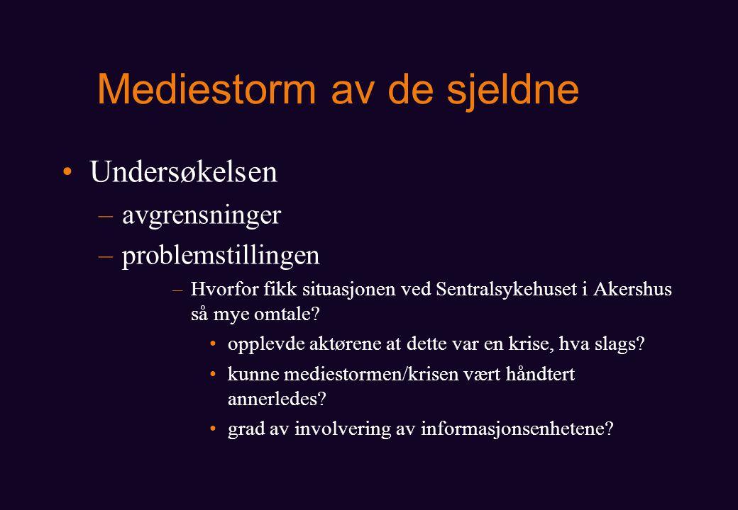 Mediestorm av de sjeldne Undersøkelsen –avgrensninger –problemstillingen –Hvorfor fikk situasjonen ved Sentralsykehuset i Akershus så mye omtale.