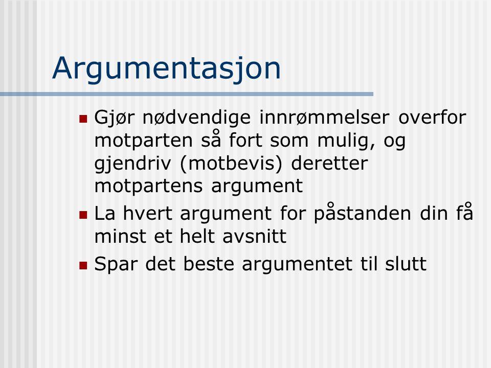 Argumentasjon Gjør nødvendige innrømmelser overfor motparten så fort som mulig, og gjendriv (motbevis) deretter motpartens argument La hvert argument