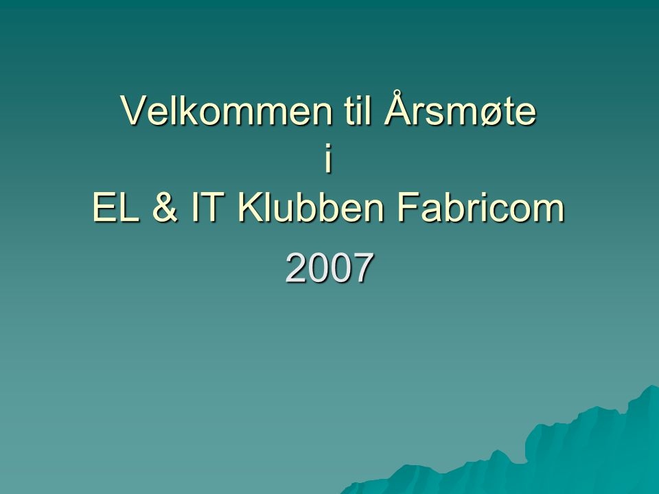 Velkommen til Årsmøte i EL & IT Klubben Fabricom 2007