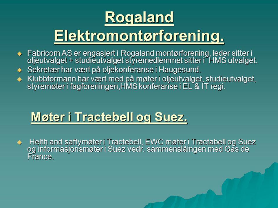 Rogaland Elektromontørforening.  Fabricom AS er engasjert i Rogaland montørforening, leder sitter i oljeutvalget + studieutvalget styremedlemmet sitt