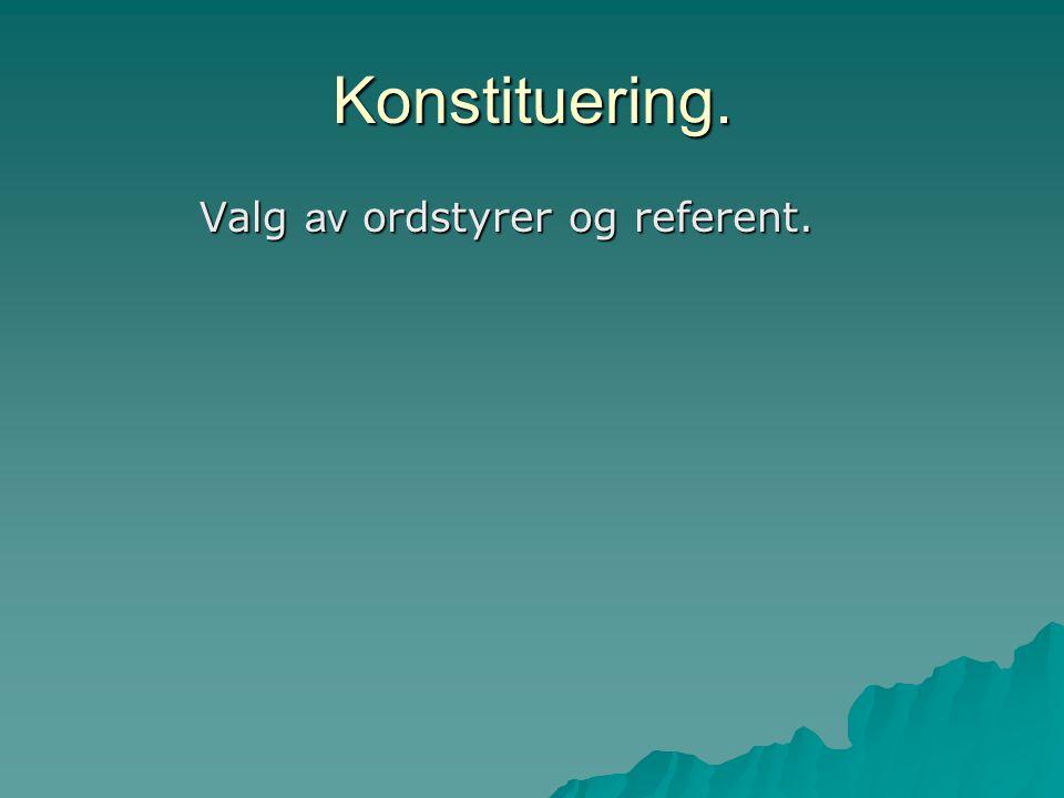 Konstituering. Valg av ordstyrer og referent.
