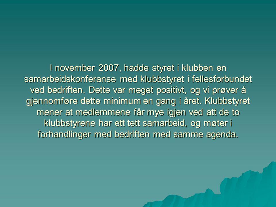 I november 2007, hadde styret i klubben en samarbeidskonferanse med klubbstyret i fellesforbundet ved bedriften. Dette var meget positivt, og vi prøve