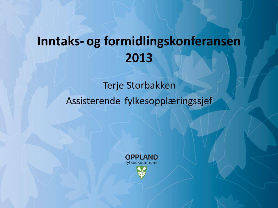 Mulighetenes Oppland Inntaks- og formidlingskonferansen 2013 Terje Storbakken Assisterende fylkesopplæringssjef