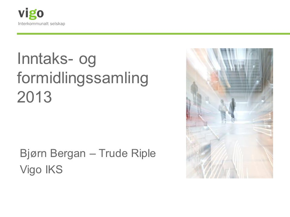 Inntaks- og formidlingssamling 2013 Bjørn Bergan – Trude Riple Vigo IKS