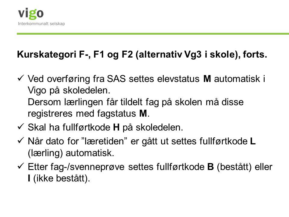 Kurskategori F-, F1 og F2 (alternativ Vg3 i skole), forts. Ved overføring fra SAS settes elevstatus M automatisk i Vigo på skoledelen. Dersom lærlinge