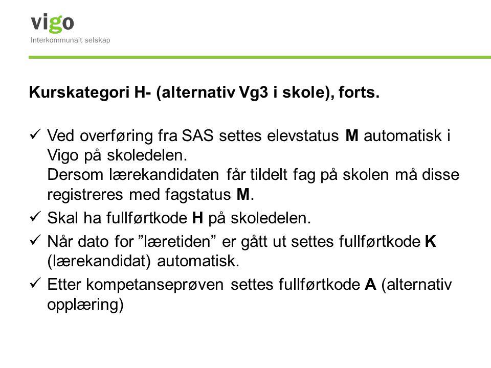 Kurskategori H- (alternativ Vg3 i skole), forts. Ved overføring fra SAS settes elevstatus M automatisk i Vigo på skoledelen. Dersom lærekandidaten får