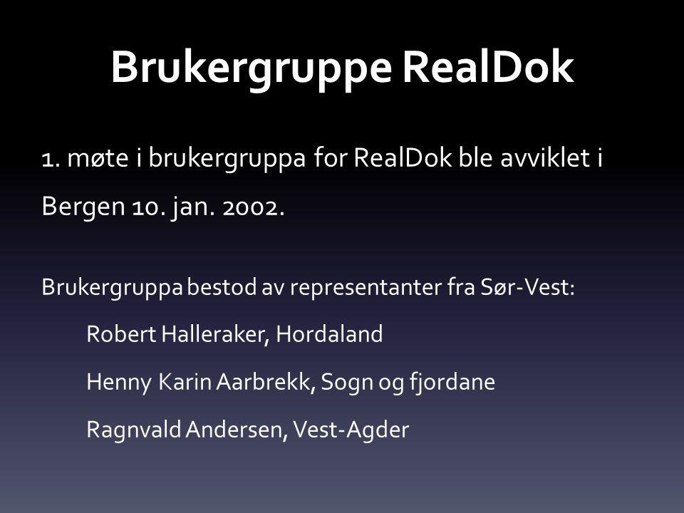 Brukergruppe RealDok 1. møte i brukergruppa for RealDok ble avviklet i Bergen 10. jan. 2002. Brukergruppa bestod av representanter fra Sør-Vest: Rober