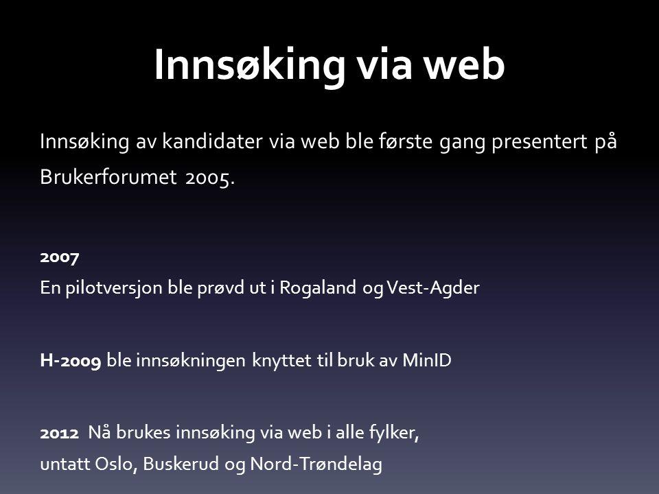 Innsøking via web Innsøking av kandidater via web ble første gang presentert på Brukerforumet 2005. 2007 En pilotversjon ble prøvd ut i Rogaland og Ve