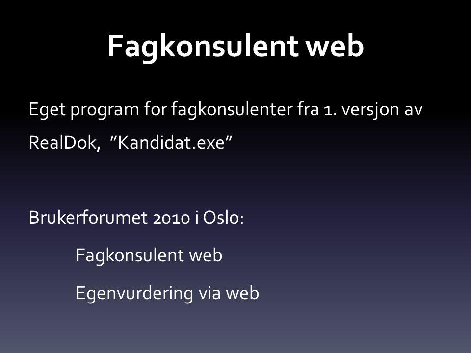 """Fagkonsulent web Eget program for fagkonsulenter fra 1. versjon av RealDok, """"Kandidat.exe"""" Brukerforumet 2010 i Oslo: Fagkonsulent web Egenvurdering v"""