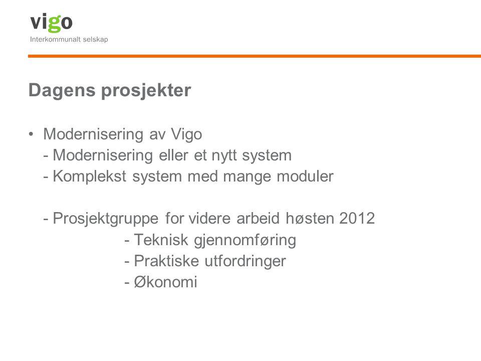 Dagens prosjekter Modernisering av Vigo - Modernisering eller et nytt system - Komplekst system med mange moduler - Prosjektgruppe for videre arbeid høsten 2012 - Teknisk gjennomføring - Praktiske utfordringer - Økonomi