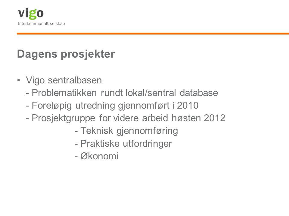 Dagens prosjekter Vigo sentralbasen - Problematikken rundt lokal/sentral database - Foreløpig utredning gjennomført i 2010 - Prosjektgruppe for videre arbeid høsten 2012 - Teknisk gjennomføring - Praktiske utfordringer - Økonomi
