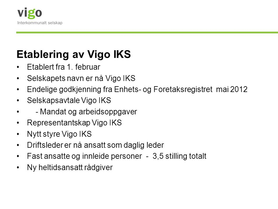 Etablering av Vigo IKS Etablert fra 1. februar Selskapets navn er nå Vigo IKS Endelige godkjenning fra Enhets- og Foretaksregistret mai 2012 Selskapsa