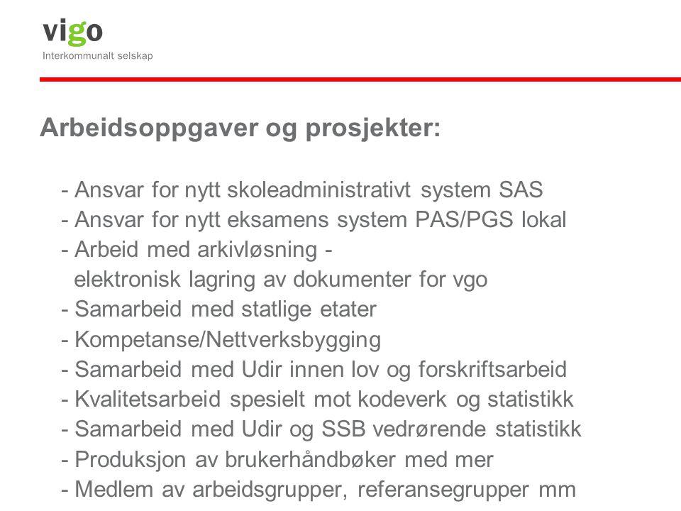 Arbeidsoppgaver og prosjekter: - Ansvar for nytt skoleadministrativt system SAS - Ansvar for nytt eksamens system PAS/PGS lokal - Arbeid med arkivløsn