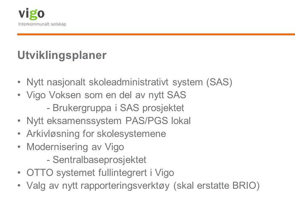 Utviklingsplaner Nytt nasjonalt skoleadministrativt system (SAS) Vigo Voksen som en del av nytt SAS - Brukergruppa i SAS prosjektet Nytt eksamenssystem PAS/PGS lokal Arkivløsning for skolesystemene Modernisering av Vigo - Sentralbaseprosjektet OTTO systemet fullintegrert i Vigo Valg av nytt rapporteringsverktøy (skal erstatte BRIO)