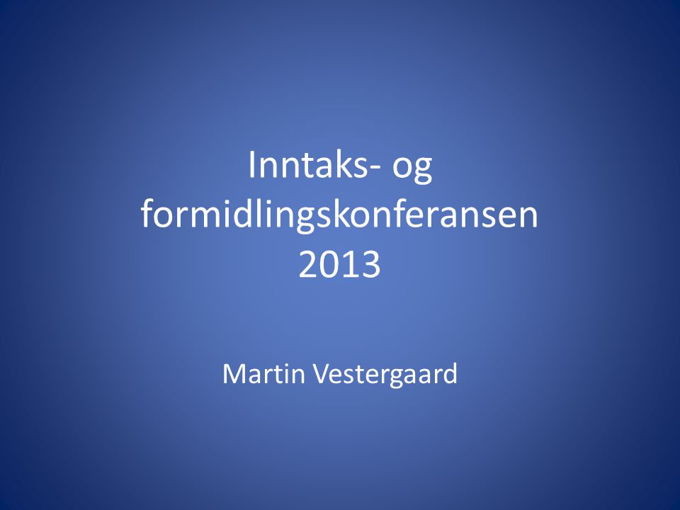 Inntaks- og formidlingskonferansen 2013 Martin Vestergaard