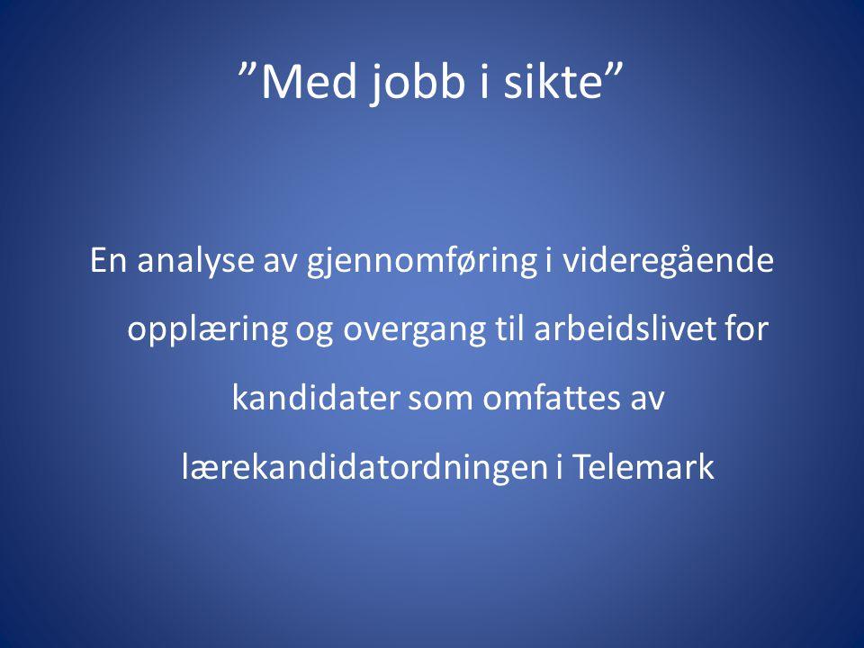 Med jobb i sikte En analyse av gjennomføring i videregående opplæring og overgang til arbeidslivet for kandidater som omfattes av lærekandidatordningen i Telemark