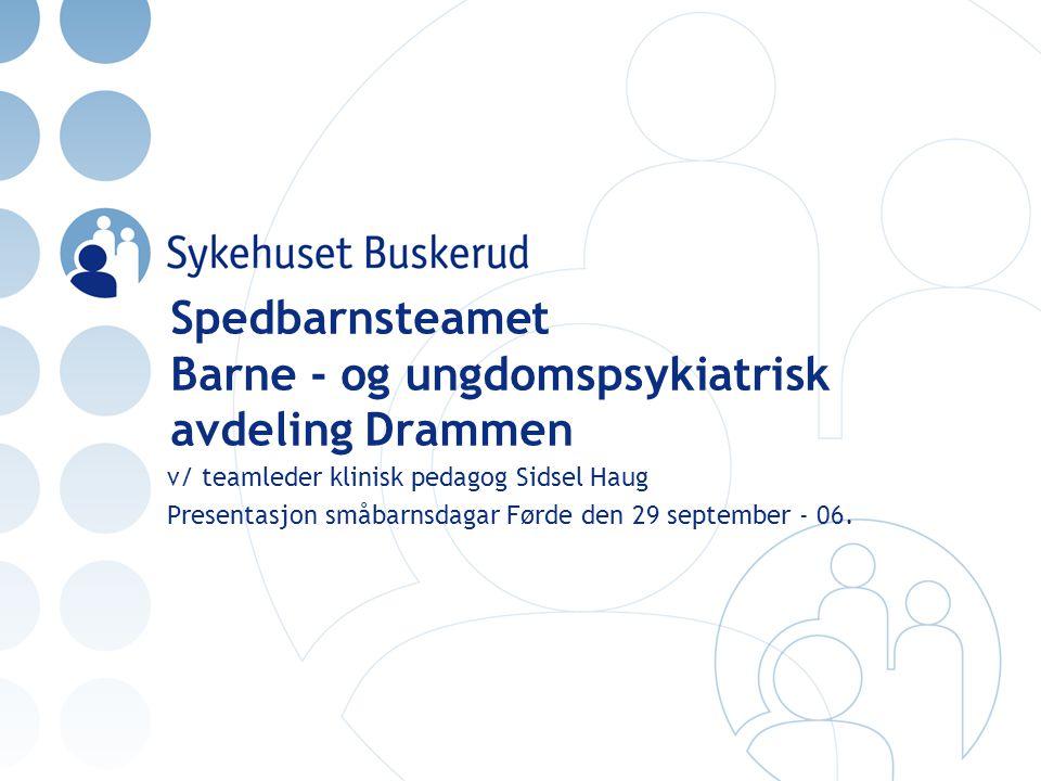 Spedbarnsteamet Barne - og ungdomspsykiatrisk avdeling Drammen v/ teamleder klinisk pedagog Sidsel Haug Presentasjon småbarnsdagar Førde den 29 september - 06.