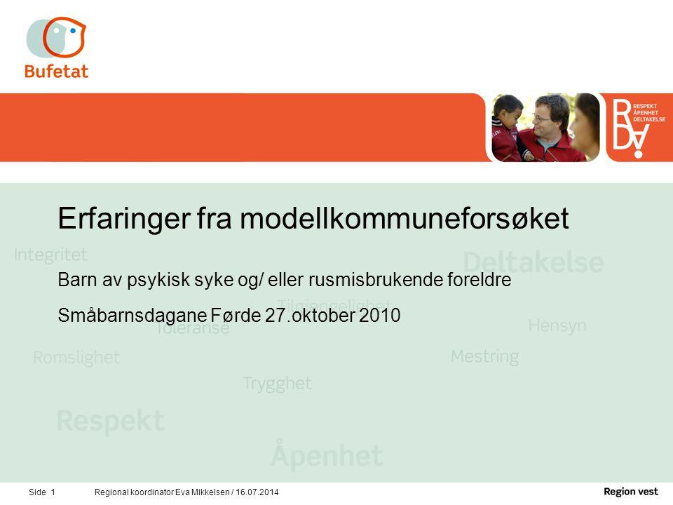 Side 1Regional koordinator Eva Mikkelsen / 16.07.2014 Erfaringer fra modellkommuneforsøket Barn av psykisk syke og/ eller rusmisbrukende foreldre Småb