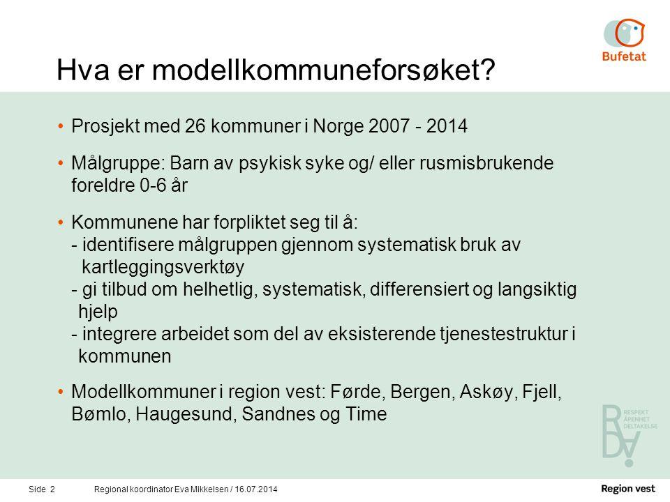 Side 2Regional koordinator Eva Mikkelsen / 16.07.2014 Hva er modellkommuneforsøket? Prosjekt med 26 kommuner i Norge 2007 - 2014 Målgruppe: Barn av ps