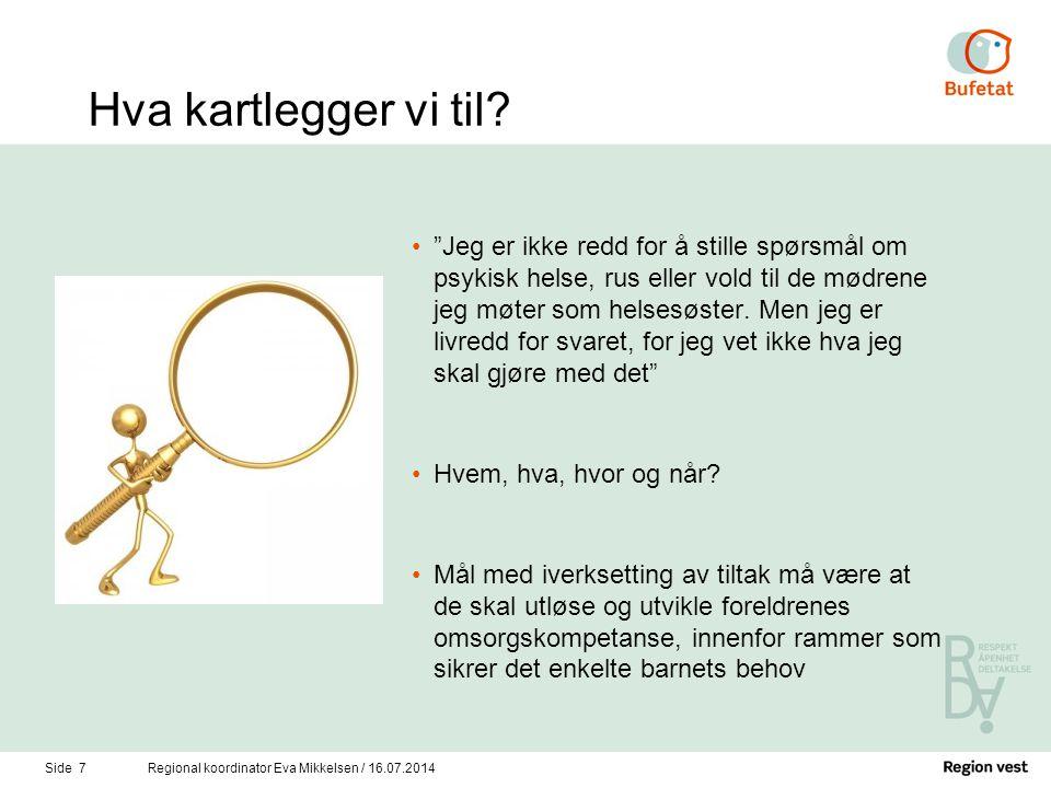 """Side 7Regional koordinator Eva Mikkelsen / 16.07.2014 Hva kartlegger vi til? """"Jeg er ikke redd for å stille spørsmål om psykisk helse, rus eller vold"""