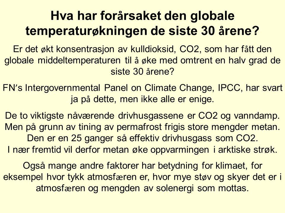 Hva har for å rsaket den globale temperatur ø kningen de siste 30 å rene? Er det ø kt konsentrasjon av kulldioksid, CO2, som har f å tt den globale mi